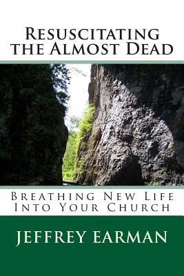 Resuscitating the Almost Dead - Breathing New Life Into Your Church (Paperback): Jeffrey M. Earman