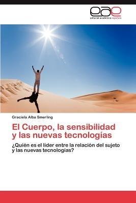 El Cuerpo, La Sensibilidad y Las Nuevas Tecnologias (Spanish, Paperback): Smerling Graciela Alba