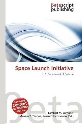 Space Launch Initiative (Paperback): Lambert M. Surhone, Mariam T. Tennoe, Susan F. Henssonow