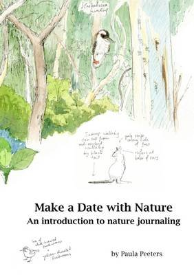 Make a Date with Nature - An Introduction to Nature Journaling (Paperback): Paula Peeters