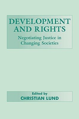 Development and Rights - Negotiating Justice in Changing Societies (Hardcover): Christian Lund