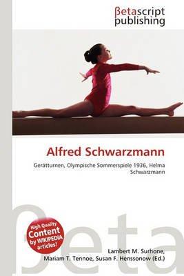 Alfred Schwarzmann (German, Paperback): Lambert M. Surhone, Mariam T. Tennoe, Susan F. Henssonow