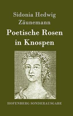 Poetische Rosen in Knospen (German, Hardcover): Sidonia Hedwig Zaunemann