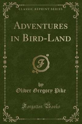 Adventures in Bird-Land (Classic Reprint) (Paperback): Oliver Gregory Pike