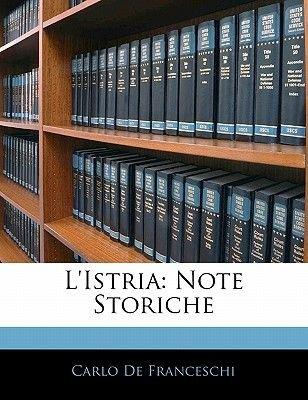 L'Istria - Note Storiche (Italian, Paperback): Carlo De Franceschi