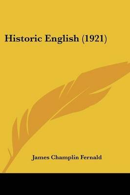 Historic English (1921) (Paperback): James Champlin Fernald
