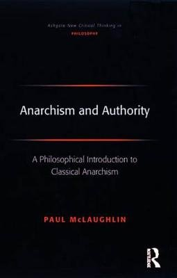 Anarchism and Authority - A Philosophical Introduction to Classical Anarchism (Electronic book text): Paul McLaughlin