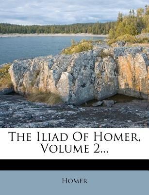 The Iliad of Homer, Volume 2... (Paperback):