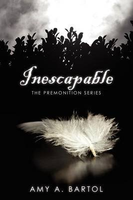 Inescapable - The Premonition Series (Paperback): Mrs Amy a Bartol