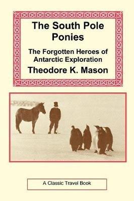 The South Pole Ponies (Paperback): Theodore, K. Mason