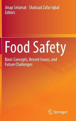 Food Safety - Basic Concepts, Recent Issues, and Future Challenges (Hardcover, 1st ed. 2016): Jinap Selamat, Shahzad Zafar Iqbal
