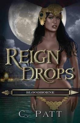 Reign Drops (Paperback): C Patt