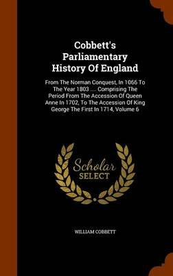 Cobbett's Parliamentary History of England - From the Norman Conquest, in 1066 to the Year 1803 .... Comprising the Period...