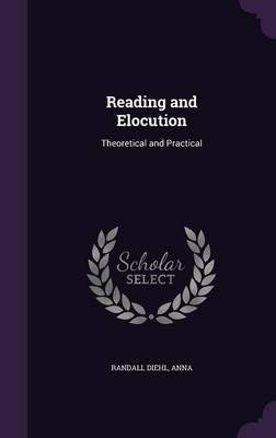 Reading and Elocution - Theoretical and Practical (Hardcover): Anna Randall-Diehl