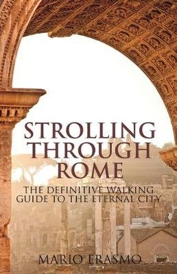 Strolling Through Rome - The Definitive Walking Guide to the Eternal City (Paperback): Mario Erasmo