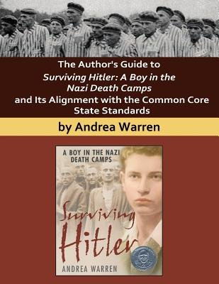 The Author's Guide to Surviving Hitler - A Boy in the Nazi Death Camps (Paperback): Andrea Warren
