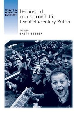 Leisure and Cultural Conflict in Twentieth-Century Britain (Paperback): Brett Bebber