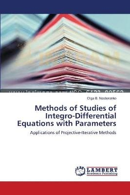 Methods of Studies of Integro-Differential Equations with Parameters (Paperback): Nesterenko Olga B