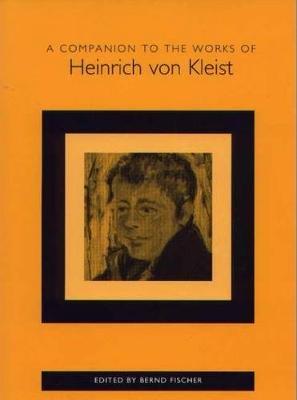 A Companion to the Works of Heinrich Von Kleist (Paperback): Bernd Fischer