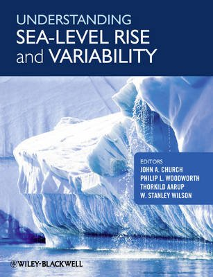 Understanding Sea-Level Rise and Variability (Hardcover): John A. Church, Philip L. Woodworth, Thorkild Aarup, W. Stanley Wilson