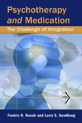 Psychotherapy and Medication - The Challenge of Integration (Hardcover): Fredric N. Busch, Larry S. Sandberg