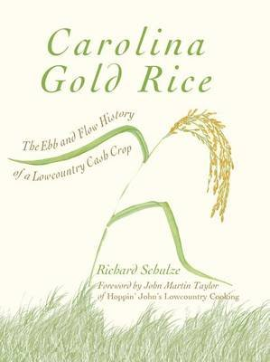 Carolina Gold Rice - The Ebb and Flow History of a Lowcountry Cash Crop (Electronic book text): Richard Schulze