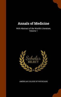 Annals of Medicine - With Abstract of the World's Literature, Volume 1 (Hardcover): American College of Physicians