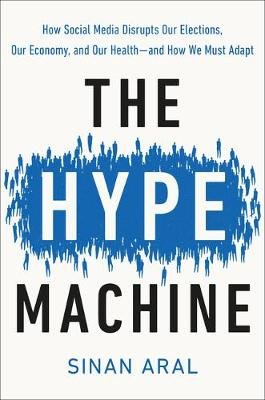 The Hype Machine - How Social Media Disrupts Our Elections, Our Economy, and Our Health--And How We Must Adapt (Hardcover):...