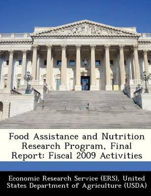 Food Assistance and Nutrition Research Program, Final Report - Fiscal 2009 Activities (Paperback): United Economic Research...