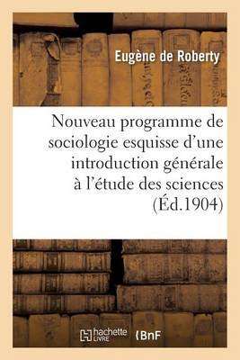 Nouveau Programme de Sociologie: Esquisse D'Une Introduction Generale A L'Etude Des Sciences (French, Paperback):...