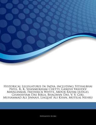 Articles on Historical Legislatures in India, Including - Vithalbhai Patel, R. K. Shanmukham Chetty, Ganesh Vasudev Mavalankar,...