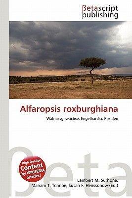 Alfaropsis Roxburghiana (English, German, Paperback): Lambert M. Surhone, Mariam T. Tennoe, Susan F. Henssonow
