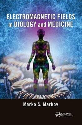 Electromagnetic Fields in Biology and Medicine (Electronic book text): Marko S. Markov