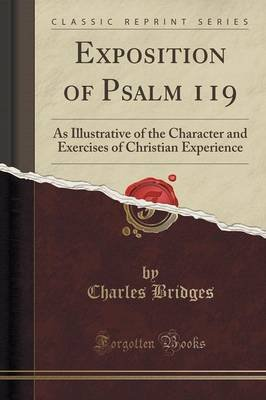 Exposition of Psalm 119 - As Illustrative of the Character and Exercises of Christian Experience (Classic Reprint) (Paperback):...