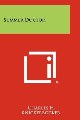 Summer Doctor (Paperback): Charles H. Knickerbocker