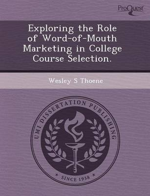 Exploring the Role of Word-Of-Mouth Marketing in College Course Selection (Paperback): Renee L Buhr, Wesley S. Thoene