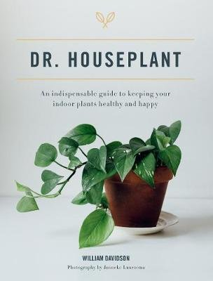 Dr. Houseplant - An Indispensible Guide to Keeping Your Houseplants Happy and Healthy (Hardcover): William Davidson