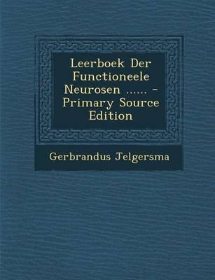 Leerboek Der Functioneele Neurosen ...... - Primary Source Edition (Dutch, Paperback): Gerbrandus Jelgersma