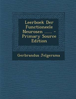Leerboek Der Functioneele Neurosen ...... - Primary Source Edition (Dutch, Paperback): Gerbrandus Jelgersma