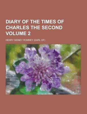 Diary of the Times of Charles the Second Volume 2 (Paperback): Henry Sidney Romney