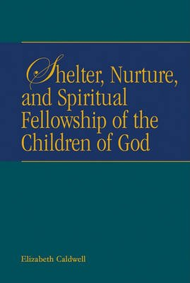 Shelter, Nurture, and Spiritual Fellowship of the Children of God (Paperback): Elizabeth Caldwell