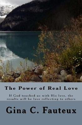 The Power of Real Love - If God Touched Us by His Love, the Results Will Be Love Flowing Through Us to Others. (Paperback):...