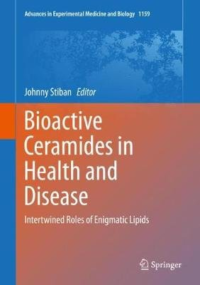 Bioactive Ceramides in Health and Disease - Intertwined Roles of Enigmatic Lipids (Hardcover, 1st ed. 2019): Johnny Stiban