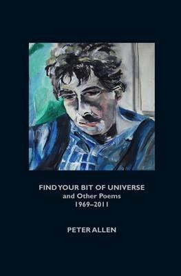 Find Your Bit of Universe and Other Poems 1969-2011 (Hardcover): Peter Allen