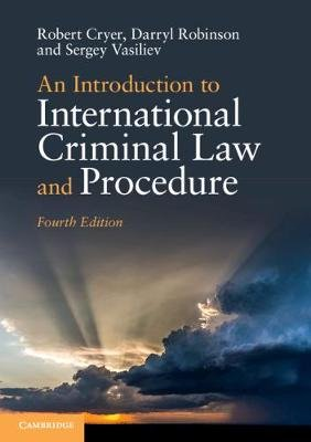 An Introduction to International Criminal Law and Procedure (Paperback, 4th Revised edition): Robert Cryer, Darryl Robinson,...