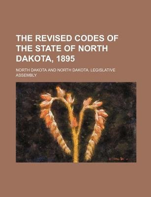 The Revised Codes of the State of North Dakota, 1895 (Paperback): North Dakota