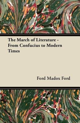 The March of Literature - From Confucius to Modern Times (Paperback): Ford Madox Ford