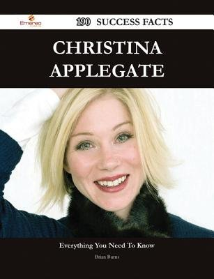 Christina Applegate 190 Success Facts - Everything You Need to Know about Christina Applegate (Electronic book text): Brian...