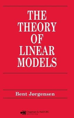 The Theory of Linear Models (Hardcover): Bent Jorgensen
