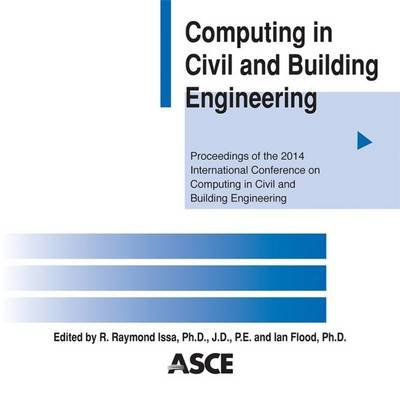 Computing in Civil and Building Engineering 2014 (CD-ROM): Raymond Issa, Ian Flood